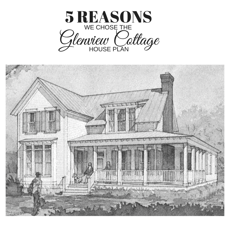 5 Reasons We Chose The Glenview Cottage House Plan